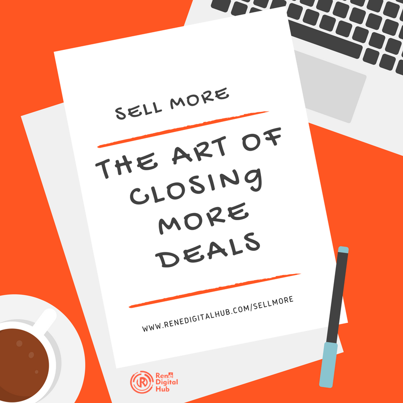SELL MORE: THE ART OF CLOSING MORE DEALS ; RENE DIGITAL HUB